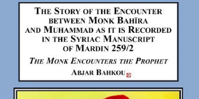 Story of the Encounter Between Monk Bahīra and Muhammad as it is Recorded in the Syriac Manuscript of Mardin 259/2 : The Monk Encounters the Prophet